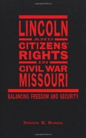 book cover of Lincoln and Citizens' Rights in Civil War Missouri: Balancing Freedom and Security (Conflicting Worlds: New Dimensions of the American Civil War) by Dennis K. Boman