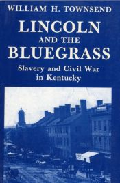 book cover of Lincoln and the Bluegrass: Slavery and Civil War in Kentucky by William H. Townsend