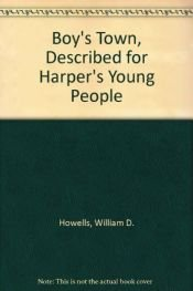 "book cover of Boy's Town, Described for ""Harper's Young People"" by William D. Howells"