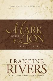 book cover of Mark of the Lion : A Voice in the Wind, An Echo in the Darkness, As Sure As the Dawn (Vol 1-3) by Francine Rivers