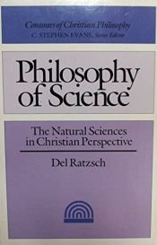 book cover of Philosophy of Science: The Natural Sciences in Christian Perspective by Del Ratzsch