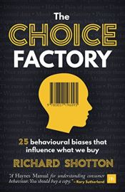 book cover of The Choice Factory: 25 behavioural biases that influence what we buy by Richard Shotton