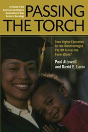 book cover of Passing the Torch: Does Higher Education for the Disadvantaged Pay Off Across the Generations? (American Sociological Association's Rose Series) by David E Lavin|Paul A. Attewell|Tania Levey|Thurston Domina