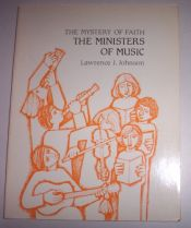 book cover of The Mystery of Faith: The Ministers of Music by Lawrence J. Johnson