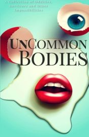 book cover of UnCommon Bodies by Bey Deckard|Bob Williams|Brent Meske|Chris Godsoe|Daniel B. Smith|Deanne Charlton|Jordanne Fuller|Keira Michelle Telford|Kim Wells|Laxmi Hariharan|Michael Harris Cohen|Philip Harris|PK Tyler|Rebecca Poole|Robb Grindstaff|Robert Pope|Sally Basmajian|Samantha Warren|Sessha Batto|SM Johnson|Vasil Tuchkov