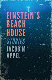 book cover of Einstein's Beach House by Jacob M Appel