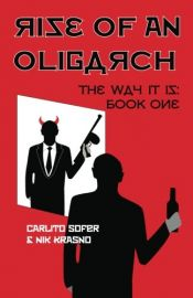 book cover of Rise of an Oligarch: The Way It Is: Book One by Carlito Sofer|Nik Krasno