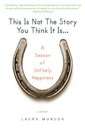 book cover of This Is Not The Story You Think It Is by Laura Munson