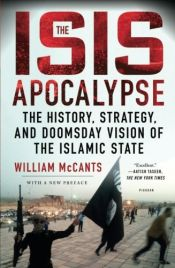 book cover of The ISIS Apocalypse: The History, Strategy, and Doomsday Vision of the Islamic State by William D. McCants
