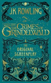 book cover of Fantastic Beasts: The Crimes of Grindelwald - The Original Screenplay (Harry Potter) by J. K. Rowling