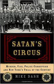 book cover of Satan's Circus: Murder, Vice, Police Corruption, and New York's Trial of the Century by Mike Dash