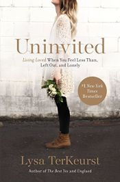 book cover of Uninvited: Living Loved When You Feel Less Than, Left Out, and Lonely by Lysa TerKeurst