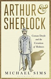 book cover of Arthur & Sherlock: Conan Doyle and the Creation of Holmes [Paperback] [Mar 09, 2017] Michael Sims by Michael Sims