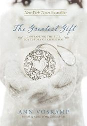book cover of The Greatest Gift: Unwrapping the Full Love Story of Christmas by Ann Voskamp