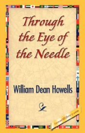 book cover of Through the Eye of the Needle by William Dean Howells