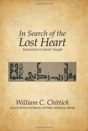book cover of In Search of the Lost Heart: Explorations in Islamic Thought by Professor of Comparative Studies William C Chittick