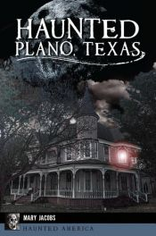 book cover of Haunted Plano, Texas by Mary Jacobs