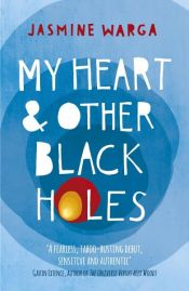 book cover of My Heart and Other Black Holes by Jasmine Warga