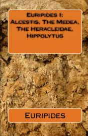 book cover of (Euripides I) Alcestis - The Medea - The Heracleidae - Hippolytus by Euripides