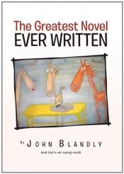 book cover of The Greatest Novel Ever Written by John Blandly