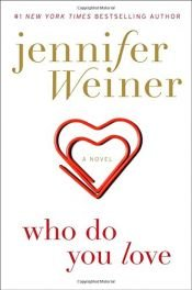 book cover of Who Do You Love: A Novel by Jennifer Weiner