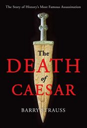 book cover of The Death of Caesar: The Story of History's Most Famous Assassination by Barry Strauss