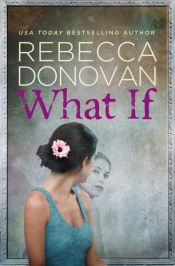 book cover of What If by Rebecca Donovan