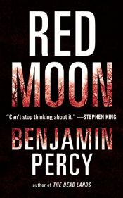 book cover of Red Moon: A Novel by Benjamin Percy