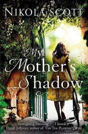 book cover of My Mother's Shadow: The gripping novel about a mother's shocking secret that changed everything by Nikola Scott