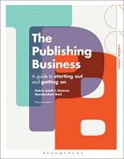 book cover of The Publishing Business: A Guide to Starting Out and Getting On (Creative Careers) by Kelvin Smith|Melanie Ramdarshan Bold
