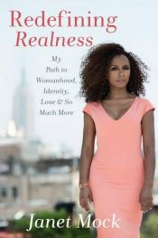 book cover of Redefining Realness: My Path to Womanhood, Identity, Love & So Much More by Janet Mock