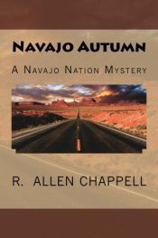 book cover of Navajo Autumn: A Navajo Nation Mystery by R Allen Chappell