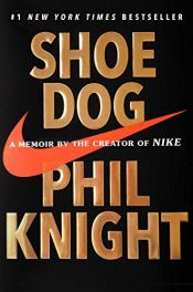 book cover of Shoe Dog: A Memoir by the Creator of Nike by Phil Knight