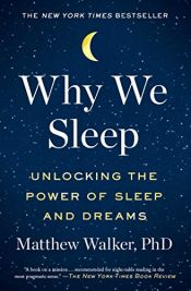 book cover of Why We Sleep: Unlocking the Power of Sleep and Dreams by Matthew Walker PhD