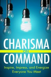 book cover of Charisma On Command: Inspire, Impress, and Energize Everyone You Meet by Charlie Houpert