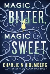 book cover of Magic Bitter, Magic Sweet by Charlie N. Holmberg