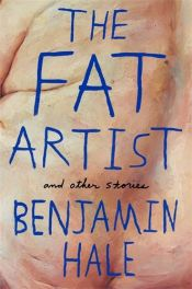 book cover of The Fat Artist and Other Stories by Benjamin Hale