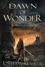 book cover of Dawn of Wonder (The Wakening) (Volume 1) by Jonathan Renshaw
