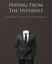 book cover of Hiding from the Internet: Eliminating Personal Online Information by Michael Bazzell