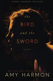 book cover of Bird and Sword by Amy Harmon