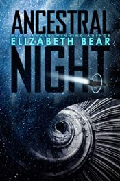 book cover of Ancestral Night (White Space) by Elizabeth Bear
