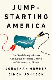 book cover of Jump-Starting America: How Breakthrough Science Can Revive Economic Growth and the American Dream by Jonathan Gruber|Simon Johnson