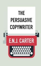 book cover of The Persuasive Copywriter by E.N.J. Carter
