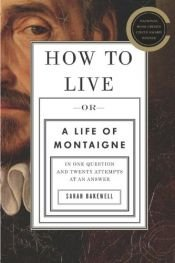 book cover of How to Live: A Life of Montaigne by Sarah Bakewell