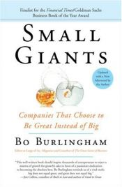 book cover of Small Giants: Companies That Choose to Be Great Instead of Big by Bo Burlingham