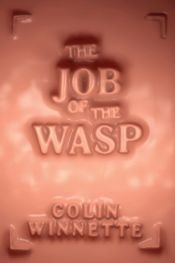 book cover of The Job of the Wasp by Colin Winnette