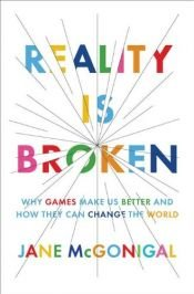book cover of Reality is broken : why games make us better and how they can change the world by Jane McGonigal