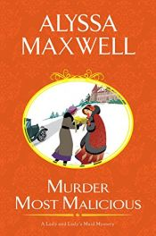 book cover of Murder Most Malicious (A Lady and Lady's Maid Mystery) by Alyssa Maxwell
