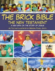 book cover of The Brick Bible: The New Testament: A New Spin on the Story of Jesus by Brendan Powell Smith