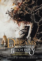 book cover of Dreams from the Witch House: Female Voices of Lovecraftian Horror by Caitlin R. Kiernan|Elizabeth Bear|Gemma Files|Joyce Carol Oates|Lois H. Gresh|Molly Tanzer|Nancy Kilpatrick|Sarah Monette|Storm Constantine